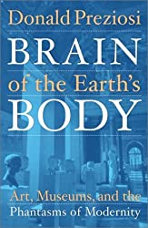 Brain of the Earths Body: Art, Museums, and the Phantasms of Modernity