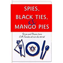 Spies, Black Ties & Mango Pies: Stones and Recipes from CIA Families All Over the World