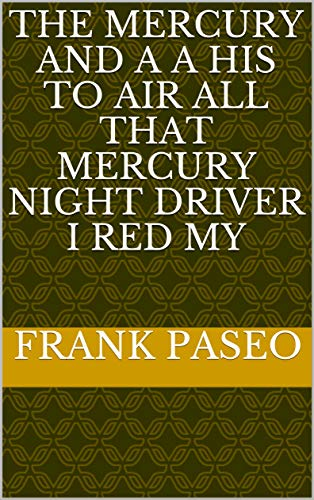 The Mercury and a a his to air all that Mercury night driver i red my (Italian Edition)