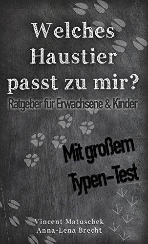 (Welches Haustier passt zu mir? – Mit großem Typen-Test: Alles über Haustiere: Hunde, Katzen, Nager und viele mehr)