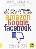 I nuovi sovrani del nostro tempo. Amazon, Google, Facebook