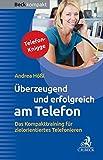 Überzeugend und erfolgreich am Telefon: Das Kompakttraining für zielorientiertes Telefonieren (Beck kompakt)