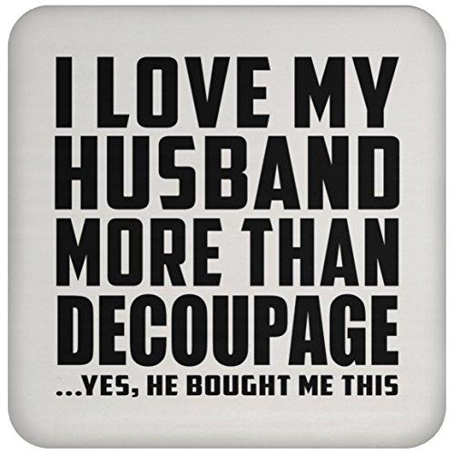 I Love My Husband More Than Decoupage - Drink Coaster Untersetzer Rutschfest Rückseite aus Kork - Geschenk zum Geburtstag Jahrestag Muttertag Vatertag Ostern -