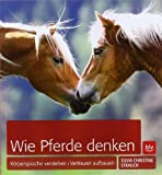 Wie Pferde denken: K�¶rpersprache verstehen �· Vertrauen aufbauen (BLV) by Silvia Christine Strauch(1. Juli 2010)