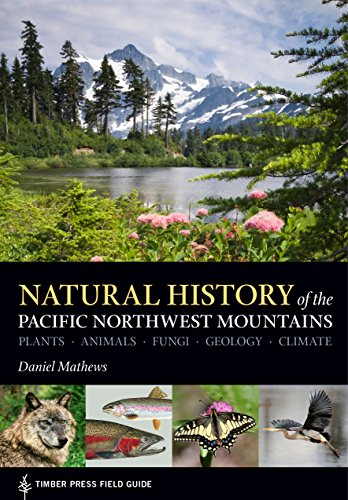 Natural History of the Pacific Northwest Mountains: Timber Press Field Guide (A Timber Press Field Guide) (English Edition)