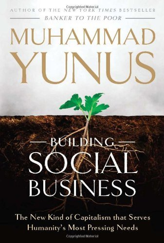 Building Social Business: The New Kind of Capitalism That Serves Humanity's Most Pressing Needs by Muhammad Yunus (2010-05-11)
