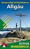 Panoramawege und Aussichtsberge Allgäu: Mit Kleinwalsertal und Tannheimer Tal. 40 Touren zwischen Oberstdorf und Füssen. Mit GPS-Daten (Rother Wanderbuch)