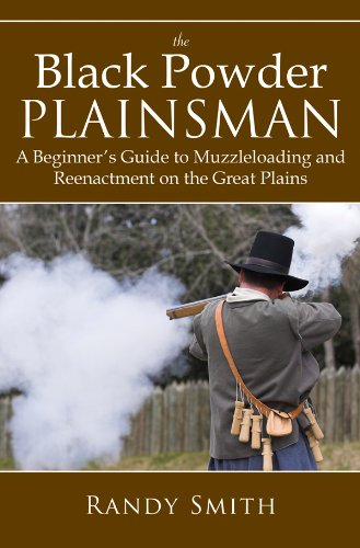 The Black Powder Plainsman: A Beginner's Guide to Muzzle-Loading and Reenactment on the Great Plains (Black Powder Muzzleloading)