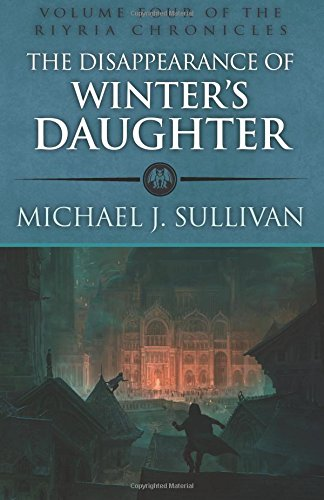 The Disappearance of Winter's Daughter (The Riyria Chronicles) (Sullivan J Michael)