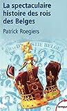 La spectaculaire histoire des rois des Belges (TEMPUS t. 253) - Format Kindle - 9782262071127 - 8,99 €