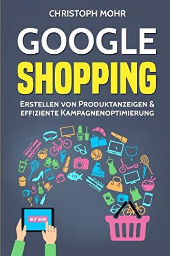 Google Shopping: Erstellen von Produktanzeigen, effiziente Kampagnenoptimierung