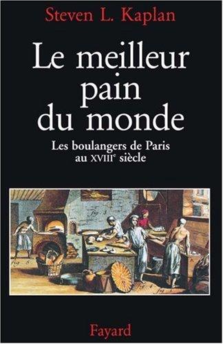 Le Meilleur pain du monde. Les boulangers de Paris au XVIIIème siècle