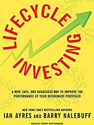 Lifecycle Investing: A New, Safe, and Audacious Way to Improve the Performance of Your Retirement Portfolio by Ian Ayres (2010-05-04)