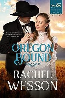 Oregon Bound: Wagon Train Romance (Trails of the Heart Book 1) (English Edition) par [Wesson, Rachel]