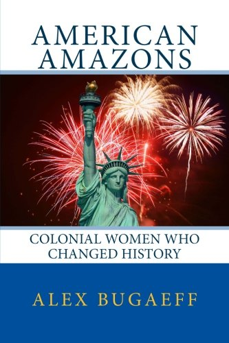 American Amazons: Colonial Women Who Changed History: (The Grandfather Series #2) (Volume 2)