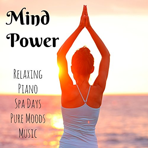 Mind Power - Relaxing Piano Spa Days Pure Moods Music with Soft Instrumental Nature Background