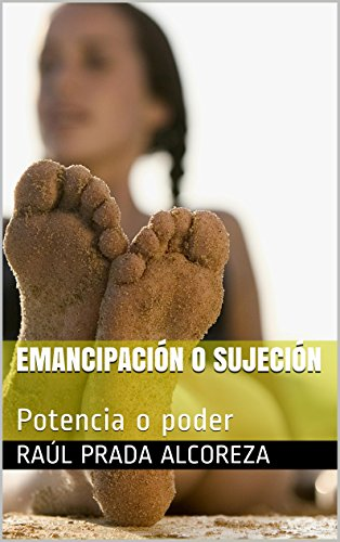 EMANCIPACIÓN O SUJECIÓN: Potencia o poder (Arqueología y genealogía del poder nº 10) por Raúl Prada Alcoreza
