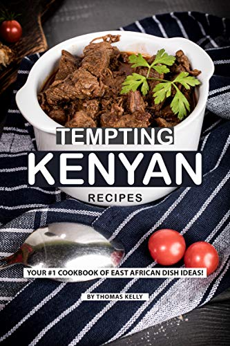 Tempting Kenyan Recipes: Your #1 Cookbook of East African Dish Ideas! (English Edition)