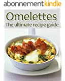 Omelettes :The Ultimate Recipe Guide - Over 30 Delicious & Best Selling Recipes (English Edition)