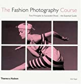The Fashion Photography Course: First Principles to Successful Shoot - the Essential Guide by Eliot Siegel (2008-10-13)