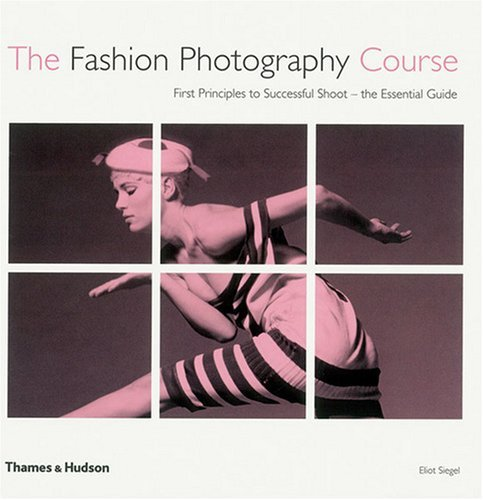 [PDF] Téléchargement gratuit Livres The Fashion Photography Course: First Principles to Successful Shoot - the Essential Guide by Eliot Siegel (2008-10-13)