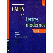 CAPES DE LETTRES MODERNES. Concours externe, sujets, corrigés, conseils de méthode (