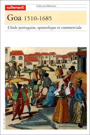 Goa, 1510-1685. L'Inde portugaise, apostolique et commerciale
