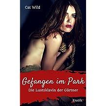 Gefangen im Park - Die Lustsklavin der Gärtner