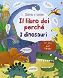 Il libro dei perché. I dinosauri. Sollevo e scopro