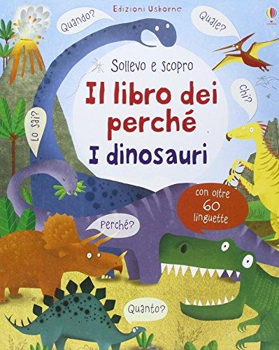 Il libro dei perch. I dinosauri. Sollevo e scopro