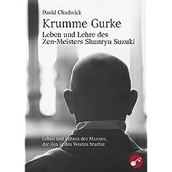 Krumme Gurke – Leben und Lehre des Zen-Meisters Shunryu Suzuki