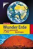 Wunder Erde: 750 spannende Quizfragen -