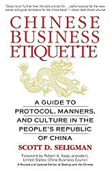Chinese Business Etiquette: A Guide to Protocol, Manners, and Culture in thePeople's Republic of China by Scott D. Seligman (1999-03-01)