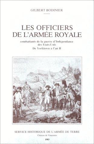 Les officiers de l'Armée royale: Combattants de la Guerre d'indépendance des Etats-Unis, de Yorktown à l'an II