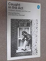 Caught in the Act: Children, Society and the Law (Pelican)