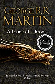A Game of Thrones: The bestselling epic fantasy masterpiece that inspired the award-winning HBO TV series (A S