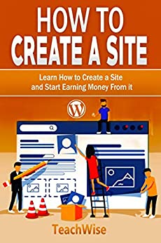 How To Build A Website: WordPress step-by-step tutorials with screenshots (English Edition) par [Wise, Teach]