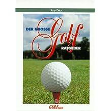 Der grosse Golf-Ratgeber: Ein kompletter Leitfaden für Einsteiger und Anfänger