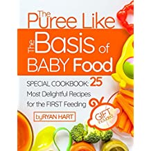 The puree like the basis of baby food. Special Cookbook: 25 most delightful recipes for the first feeding. (Full Color) (English Edition)