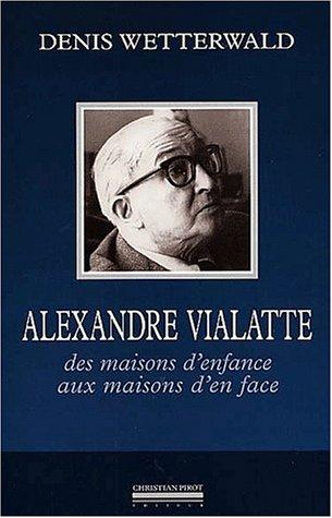 Alexandre Vialatte. Des maisons d'enfance aux maisons d'en face