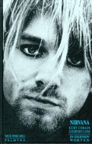 Nirvana, Kurt Cobain, Courtney Love: In eigenen Worten