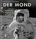 Der Mond: Entstehung, Erforschung, Raumfahrt - Ralf Jaumann, Ulrich Köhler