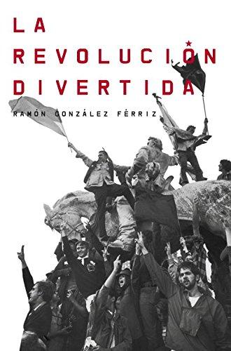 La Revolución Divertida (Debate) por Ramón González Férriz