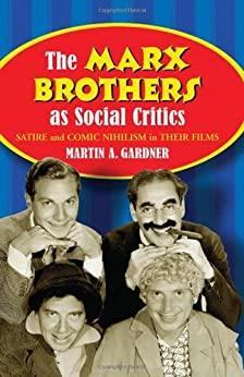 The Marx Brothers as Social Critics: Satire and Comic Nihilism in Their Films di [Gardner, Martin A.]