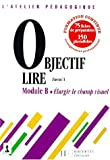 OBJECTIF LIRE MODULE B. Elargir le champ visuel, avec 75 fiches de préparation et 150 photofiches...