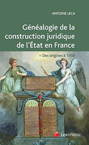 Généalogie de la construction juridique de l'État en France: Des origines à 1958. Ouvrage conforme aux programme de la L1 Droit par Antoine Leca