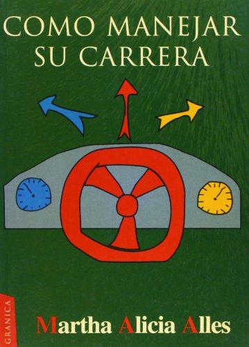 Como Manejar su Carrera por Martha Alicia Alles