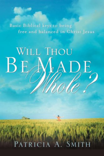 Will Thou Be Made Whole? por Patricia A Smith