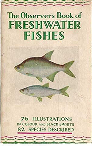 THE OBSERVER'S BOOK OF FRESHWATER FISHES OF THE BRITISH ISLES. Describing 82 species with 76 illustrations, 64 in full colour.