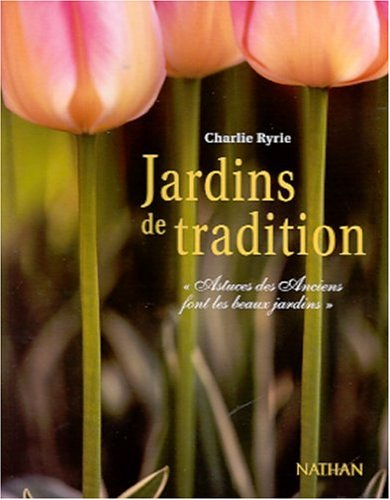Vignette du document Jardins de tradition : un recueil de centaines de trucs et d'astuces naturels testés et éprouvés à travers les âges
